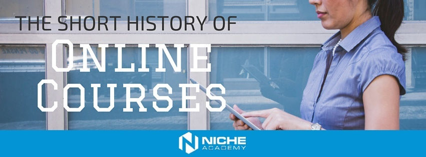 The_Short_History_of_Online_Courses_Niche_Academy