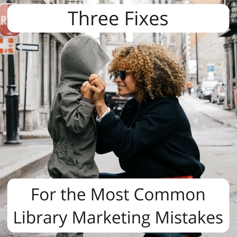 3 Fixes for The Most Common Library Marketing Mistakes